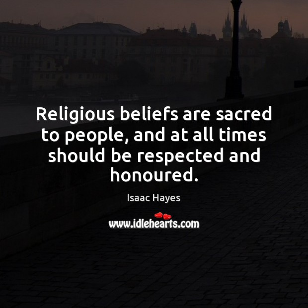 Religious beliefs are sacred to people, and at all times should be respected and honoured. Image