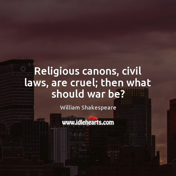Religious canons, civil laws, are cruel; then what should war be? Image
