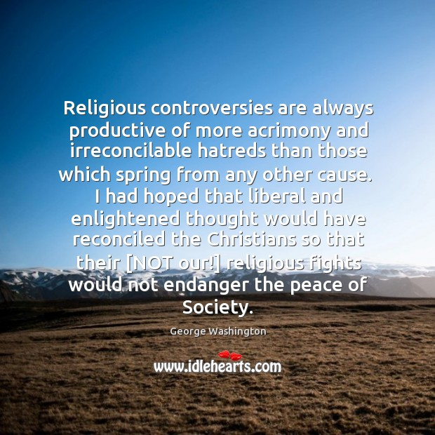 Religious controversies are always productive of more acrimony and irreconcilable hatreds than Image