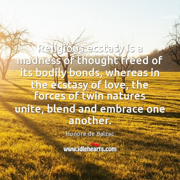 Image, Religious ecstasy is a madness of thought freed of its bodily bonds,