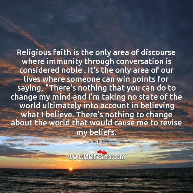 Religious faith is the only area of discourse where immunity through conversation Sam Harris Picture Quote