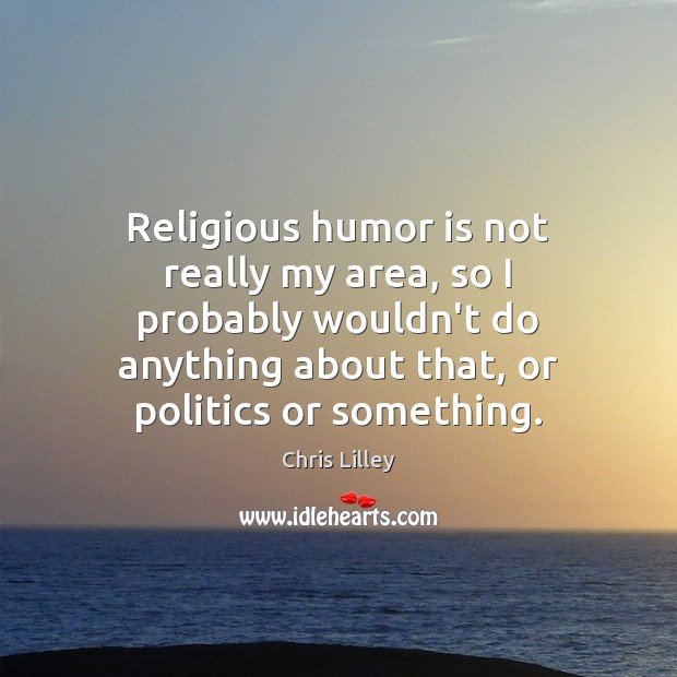 Religious humor is not really my area, so I probably wouldn't do Politics Quotes Image