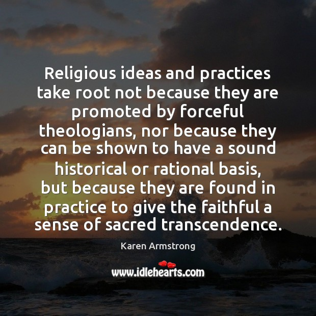 Religious ideas and practices take root not because they are promoted by Karen Armstrong Picture Quote