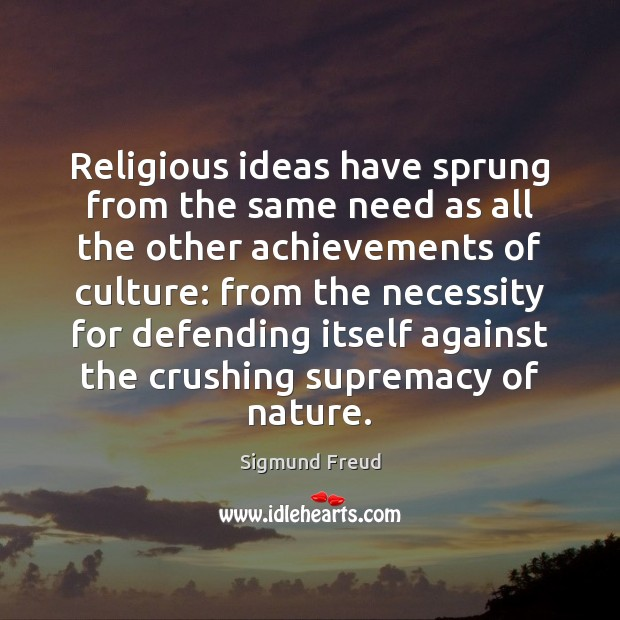 Religious ideas have sprung from the same need as all the other Sigmund Freud Picture Quote