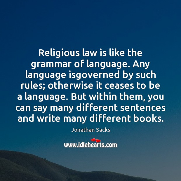 Religious law is like the grammar of language. Any language isgoverned by Jonathan Sacks Picture Quote