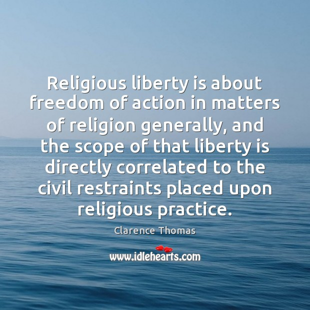 Religious liberty is about freedom of action in matters of religion generally, Liberty Quotes Image
