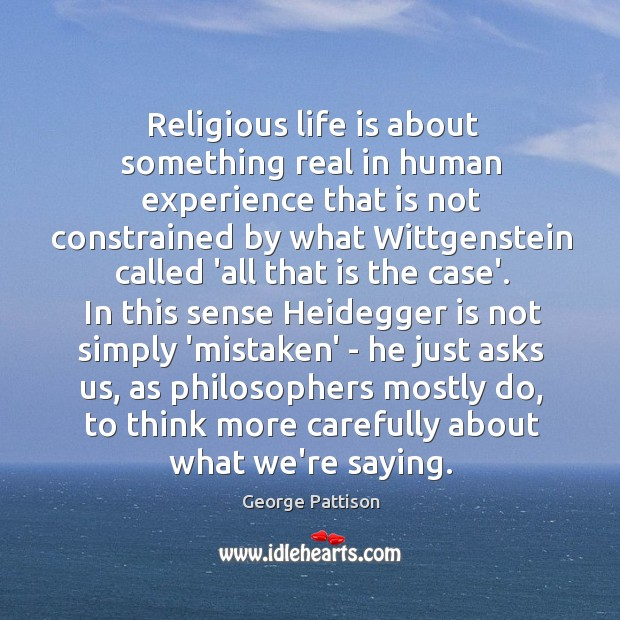 Religious life is about something real in human experience that is not George Pattison Picture Quote
