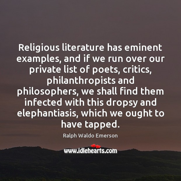 Religious literature has eminent examples, and if we run over our private Image