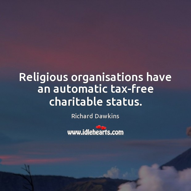 Religious organisations have an automatic tax-free charitable status. Image