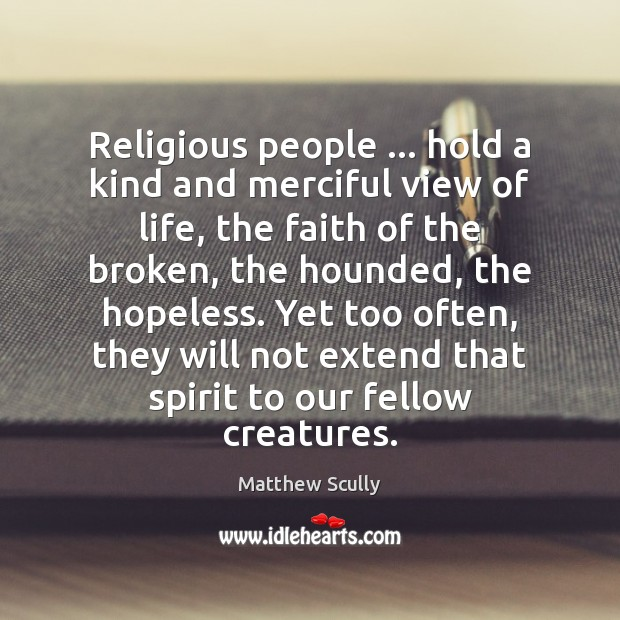 Image, Religious people … hold a kind and merciful view of life, the faith