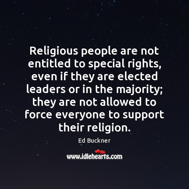 Religious people are not entitled to special rights, even if they are Ed Buckner Picture Quote