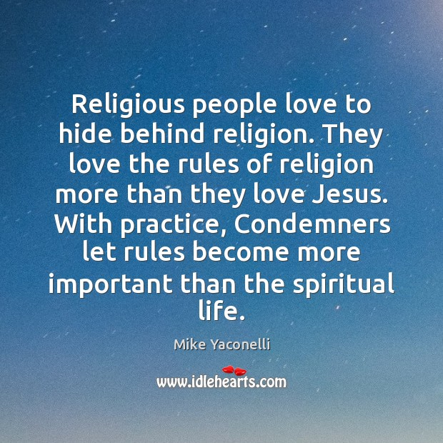 Religious people love to hide behind religion. They love the rules of Image
