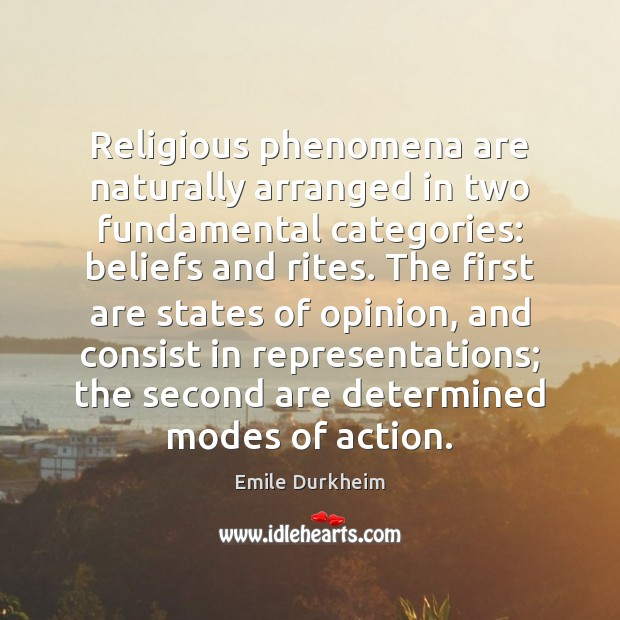 Religious phenomena are naturally arranged in two fundamental categories: beliefs and rites. Emile Durkheim Picture Quote