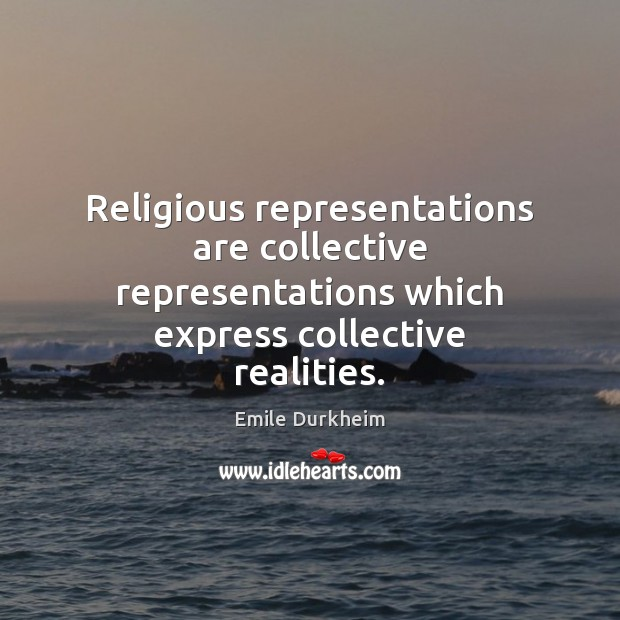 Image, Religious representations are collective representations which express collective realities.
