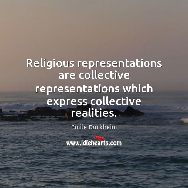Religious representations are collective representations which express collective realities. Image