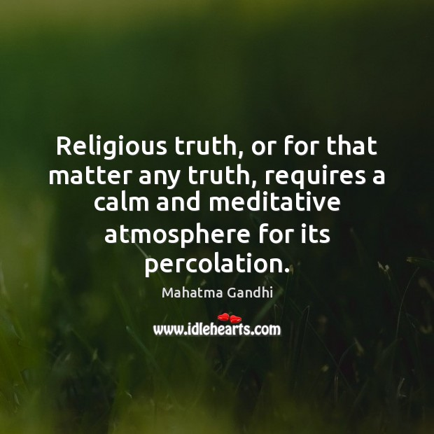 Religious truth, or for that matter any truth, requires a calm and Image