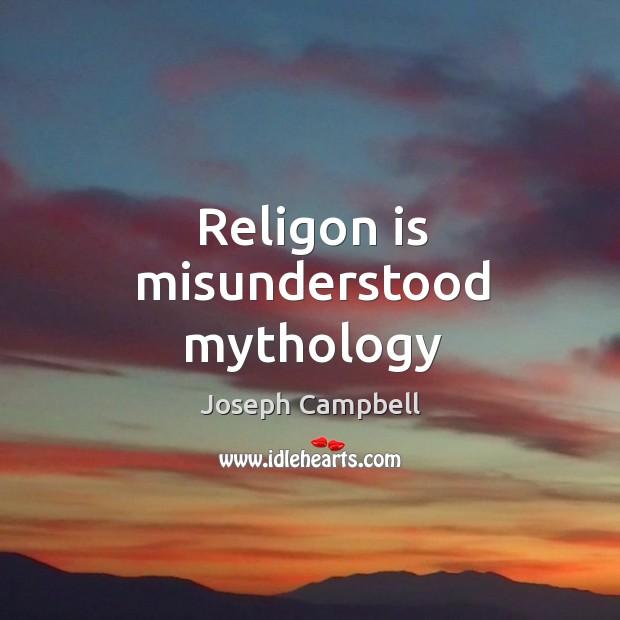 Religon is misunderstood mythology Image