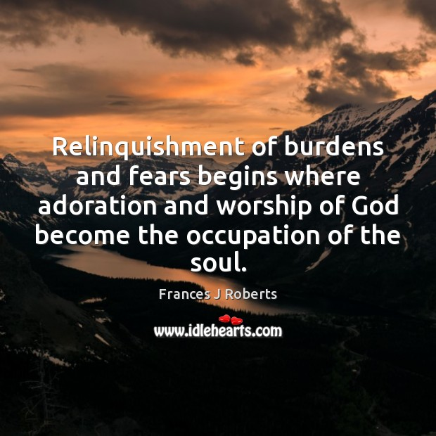 Image, Relinquishment of burdens and fears begins where adoration and worship of God