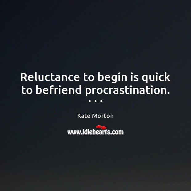 Reluctance to begin is quick to befriend procrastination. . . . Procrastination Quotes Image