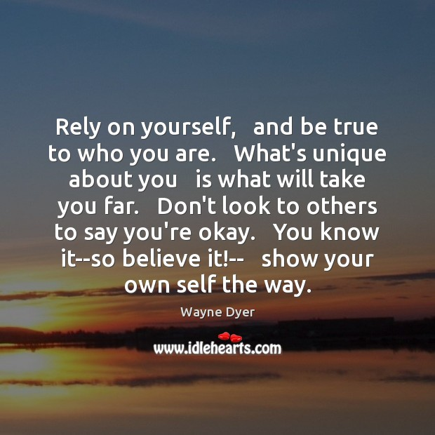 Image, Rely on yourself,   and be true to who you are.   What's unique