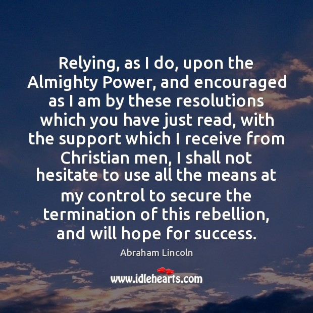 Relying, as I do, upon the Almighty Power, and encouraged as I Image