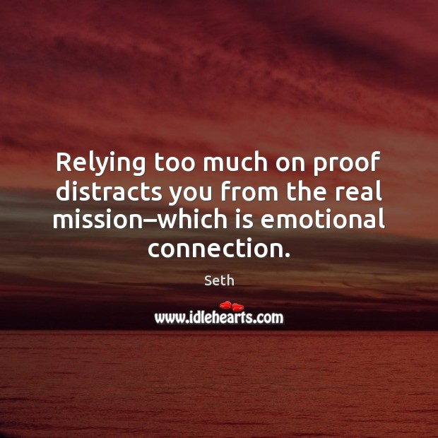 Relying too much on proof distracts you from the real mission–which Seth Picture Quote