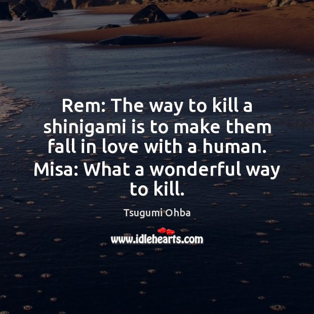 Rem: The way to kill a shinigami is to make them fall Tsugumi Ohba Picture Quote