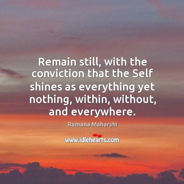 Remain still, with the conviction that the Self shines as everything yet Image