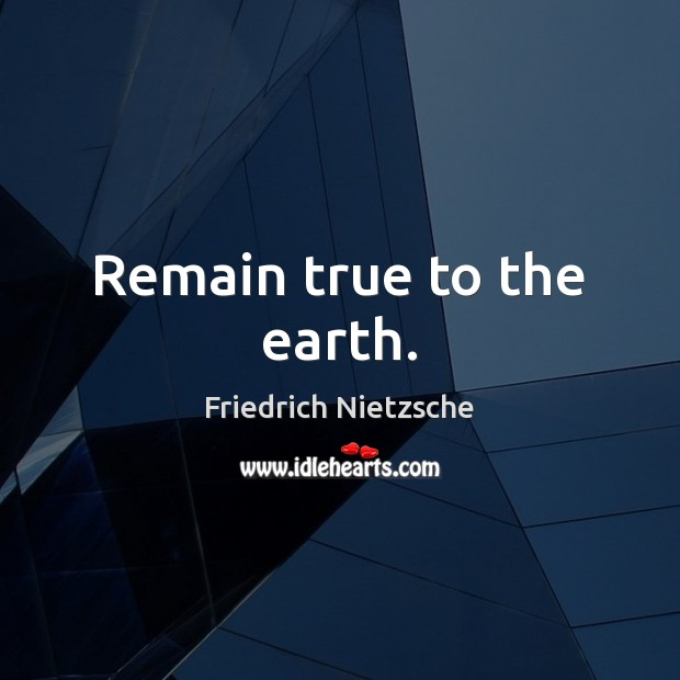 Image, Remain true to the earth.