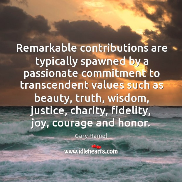 Remarkable contributions are typically spawned by a passionate commitment to transcendent values Image