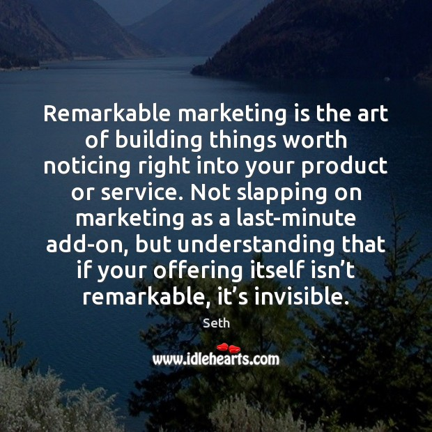 Remarkable marketing is the art of building things worth noticing right into Marketing Quotes Image