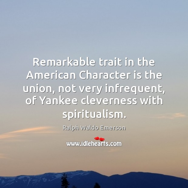 Image, Remarkable trait in the American Character is the union, not very infrequent,