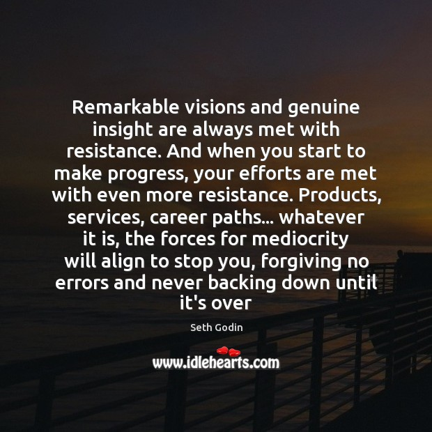 Image, Remarkable visions and genuine insight are always met with resistance. And when