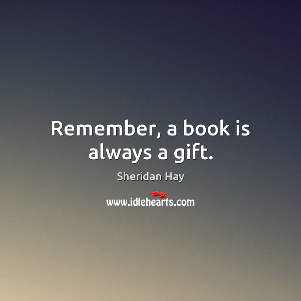 Remember, a book is always a gift. Image
