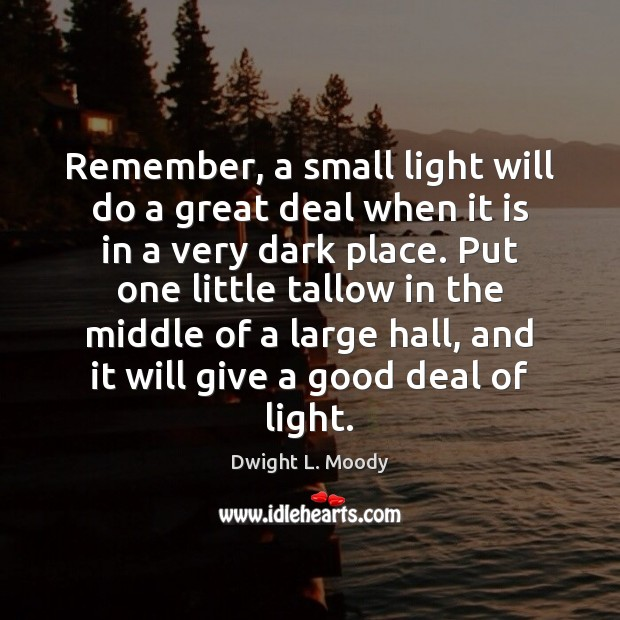 Remember, a small light will do a great deal when it is Image