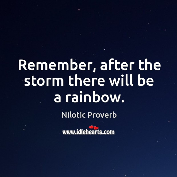 Remember, after the storm there will be a rainbow. Nilotic Proverbs Image