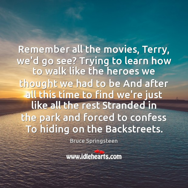 Image, Remember all the movies, Terry, we'd go see? Trying to learn how