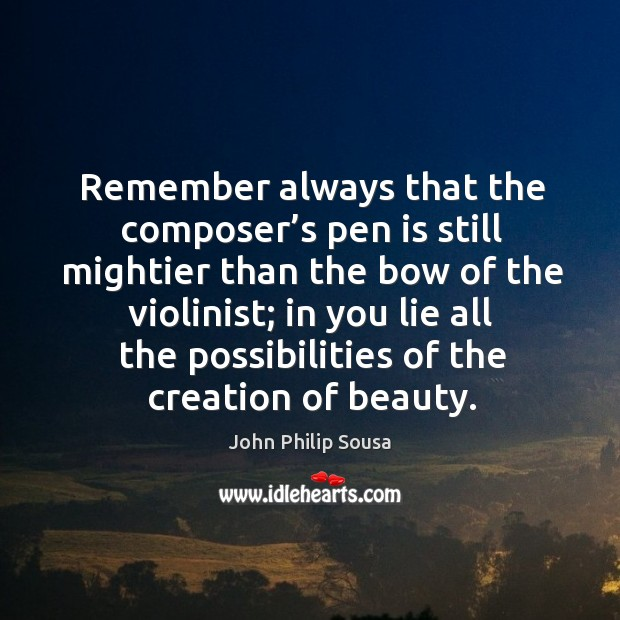 Remember always that the composer's pen is still mightier than the bow of the violinist Image