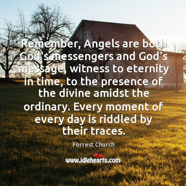 Remember, Angels are both God's messengers and God's message, witness to eternity Image