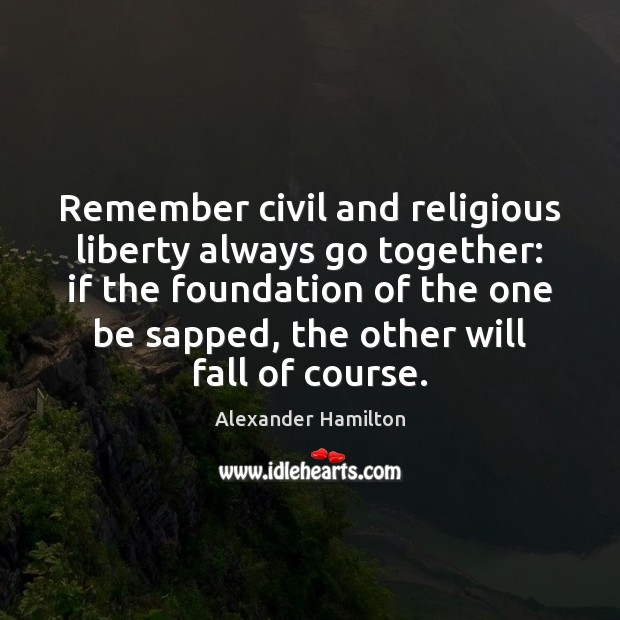 Image, Remember civil and religious liberty always go together: if the foundation of
