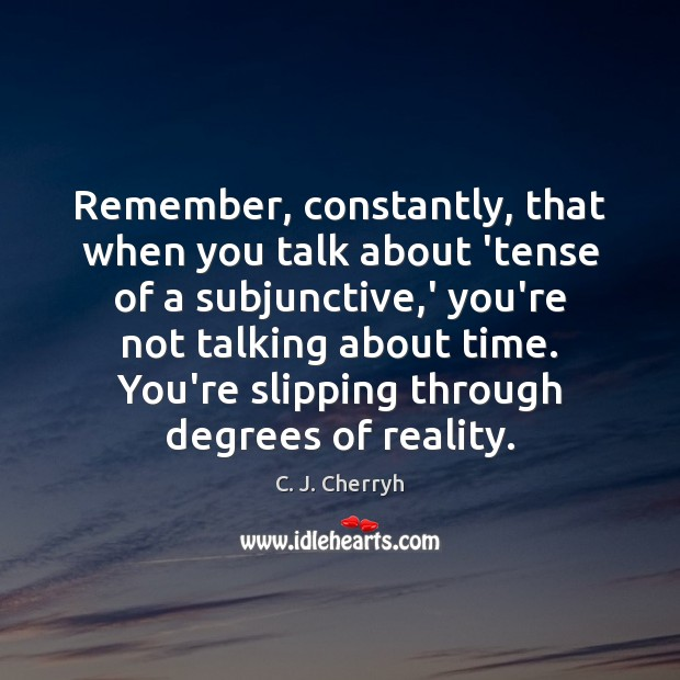 Image, Remember, constantly, that when you talk about 'tense of a subjunctive,'