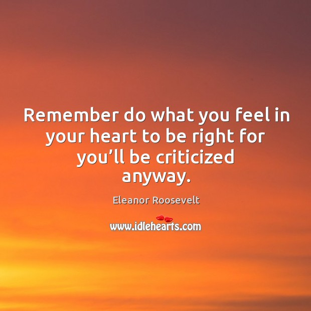 Image, Remember do what you feel in your heart to be right for you'll be criticized anyway.