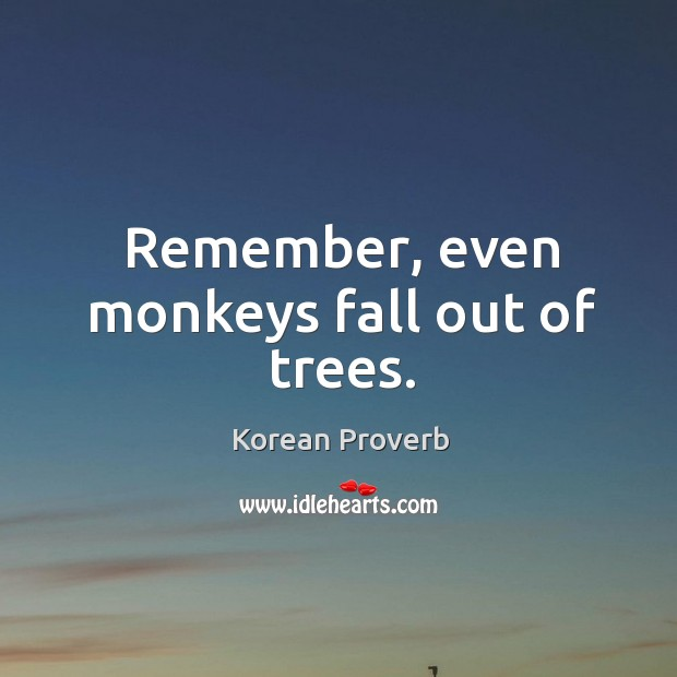 Remember, even monkeys fall out of trees. Korean Proverbs Image