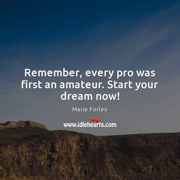 Image, Remember, every pro was first an amateur. Start your dream now!