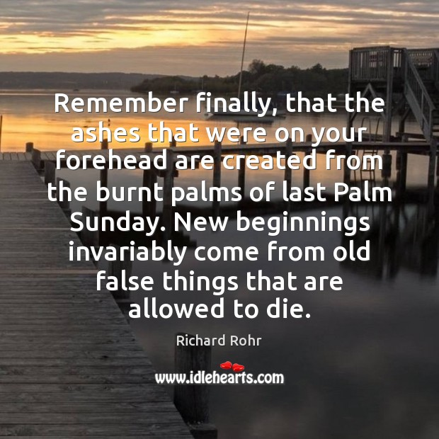 Remember finally, that the ashes that were on your forehead are created Richard Rohr Picture Quote