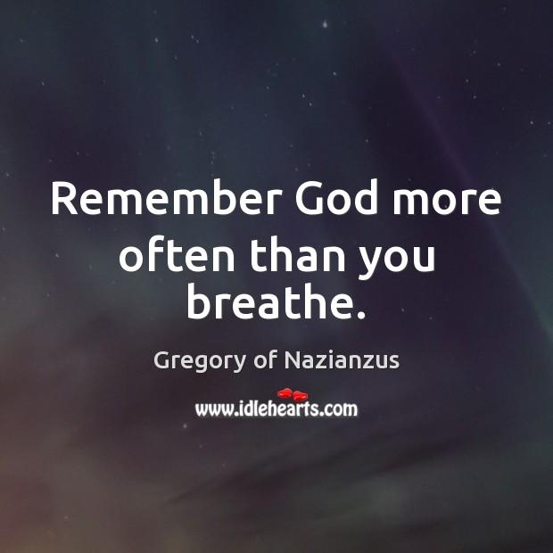 Remember God more often than you breathe. Image