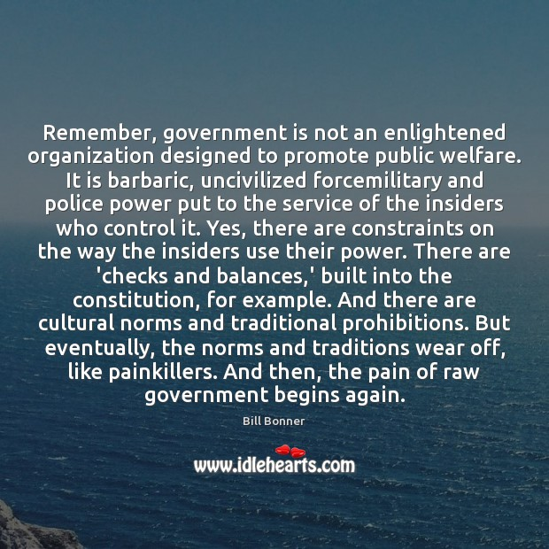 Remember, government is not an enlightened organization designed to promote public welfare. Government Quotes Image