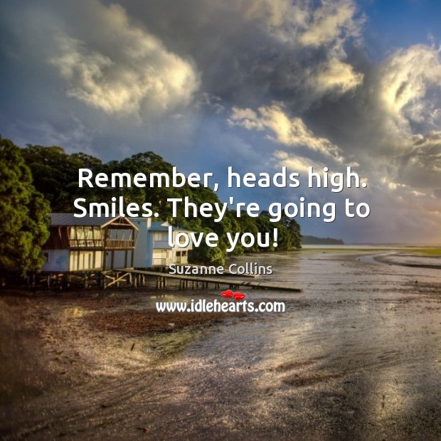 Remember, heads high. Smiles. They're going to love you! Image