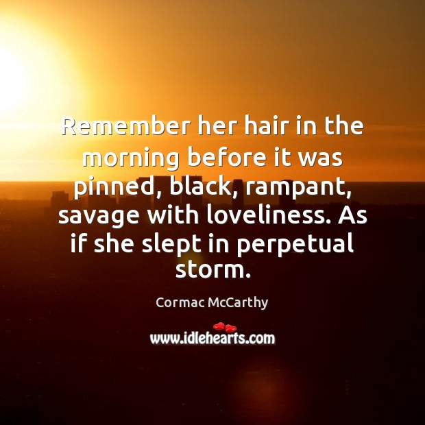 Remember her hair in the morning before it was pinned, black, rampant, Image