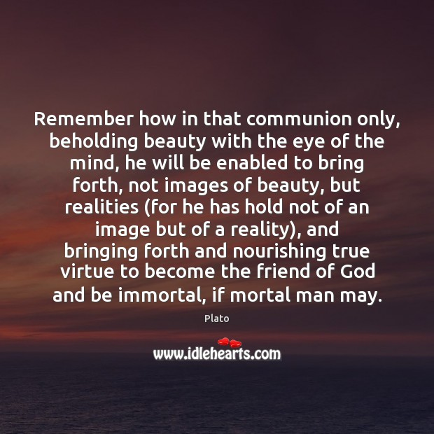Remember how in that communion only, beholding beauty with the eye of Plato Picture Quote